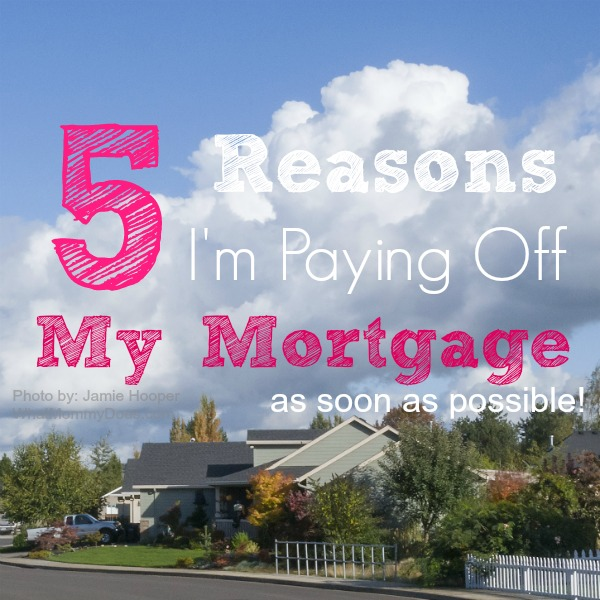 5 Reasons to Pay Off Your Mortgage – Why & How I'm Aiming for Early Mortgage Payoff