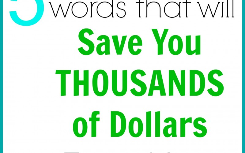 These 5 words will save you AT LEAST $1,000 in 2018!