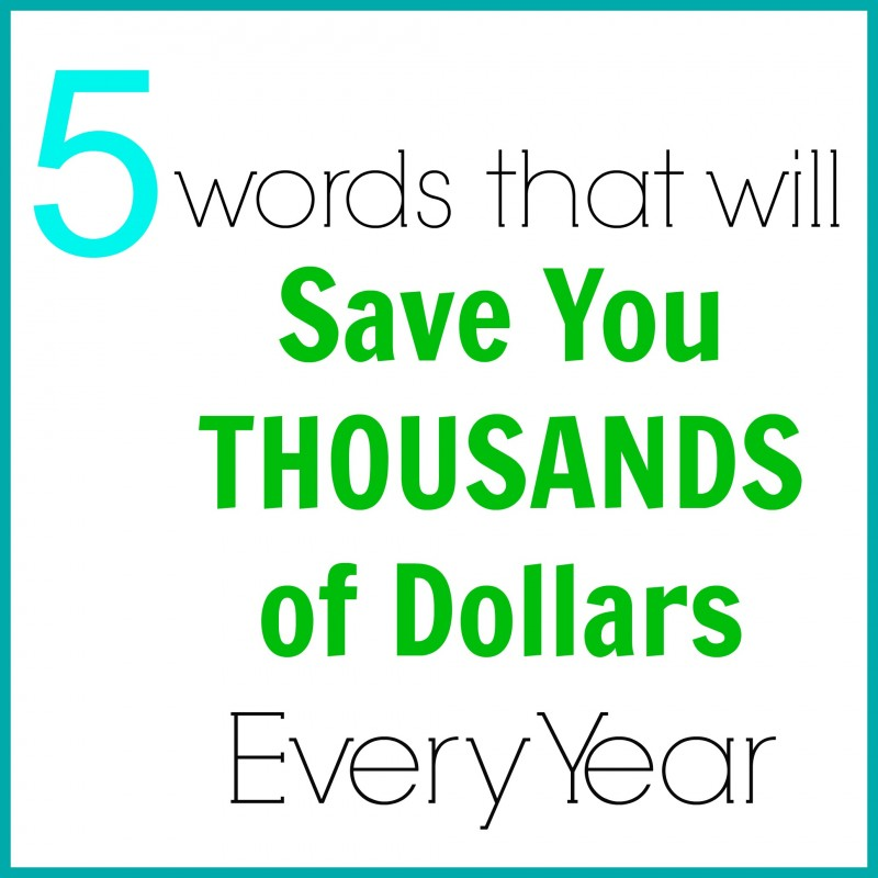 These 5 words will save you AT LEAST $1,000 in 2017!