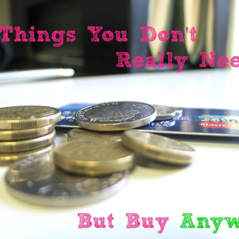 7 Things You Don't Really Need But Buy Anyway