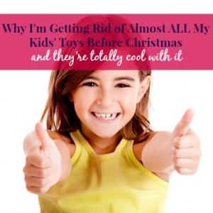 Why I'm Getting Rid of Almost ALL My Kids' Toys Before Christmas and They're Totally Cool With It