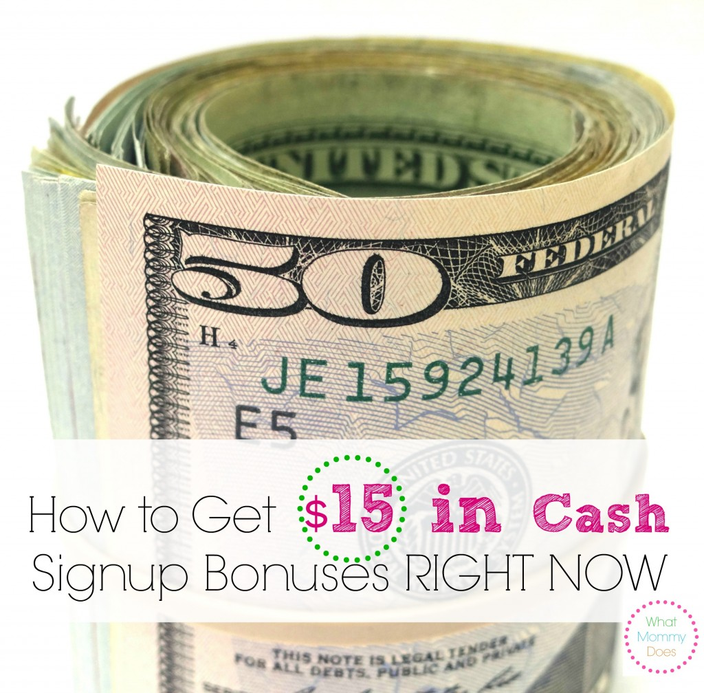 get cash sign up bonuses right now - $15 total