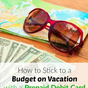 Prepaid Debit Card Budgeting System – Part 2: Budgeting on Vacation
