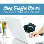 Blog Traffic Tip #2: Give the People What They Want