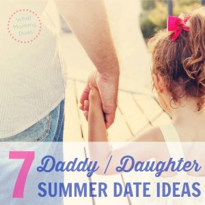 7 Summertime Daddy Daughter Dates She'll Remember Forever