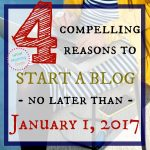 4 Reasons You Need to Start a Blog by 2017