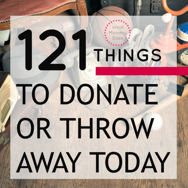 121 Things You Can Throw Away or Donate This Week