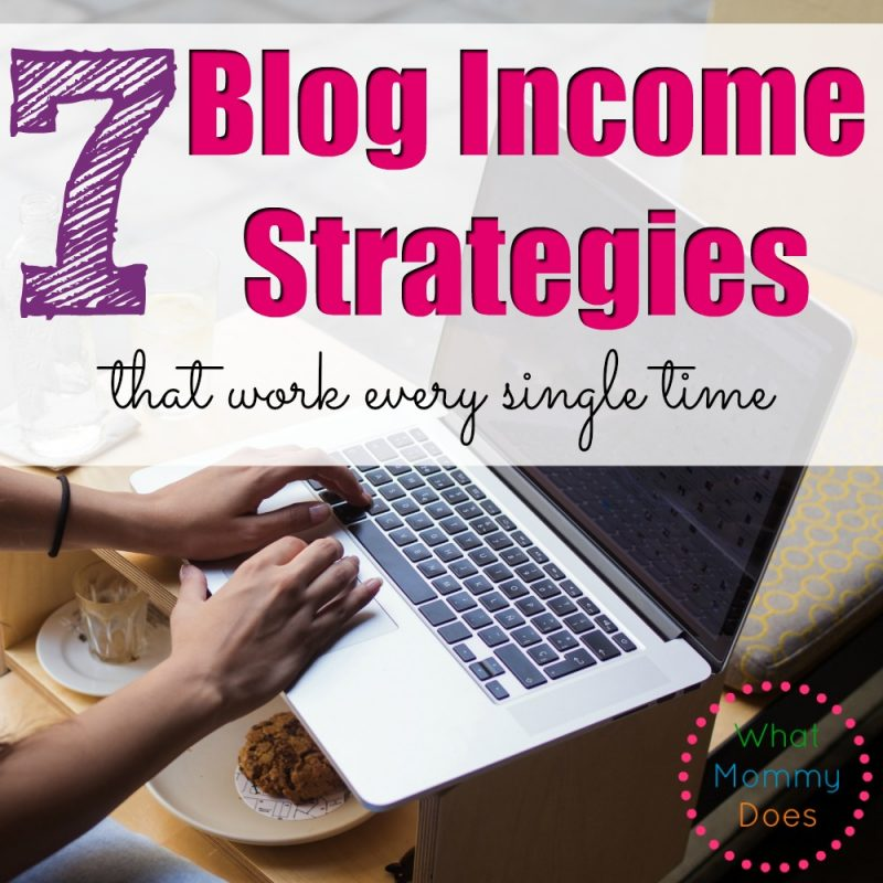 7 Blog Income Strategies that Work 100% of the Time