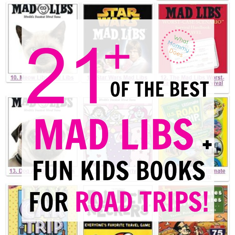 21 of the BEST Mad Libs + Awesome Kids Books for Road Trips