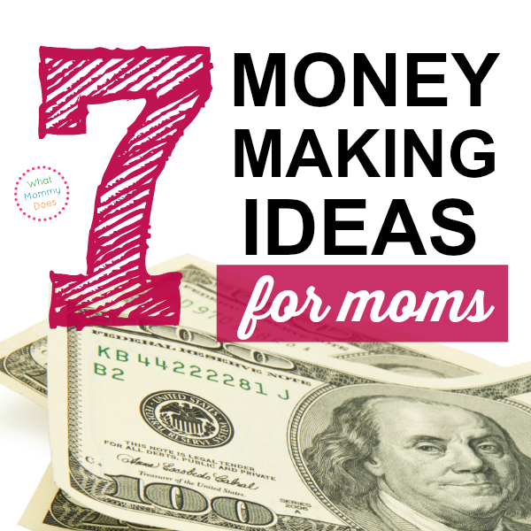 7 Best Money Making Ideas for Moms