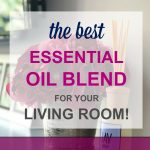 The Best Smelling Essential Oil Diffuser Blend for Your Living Room!