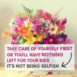 be kind to yourself - self care is not about selfishness
